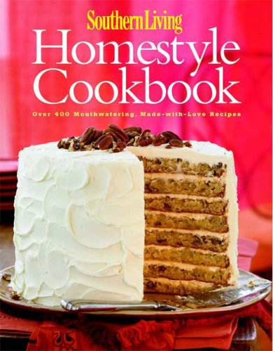 9780848731823: Southern Living: Homestyle Cookbook: Over 400 Mouthwatering, Made-with-Love Recipes
