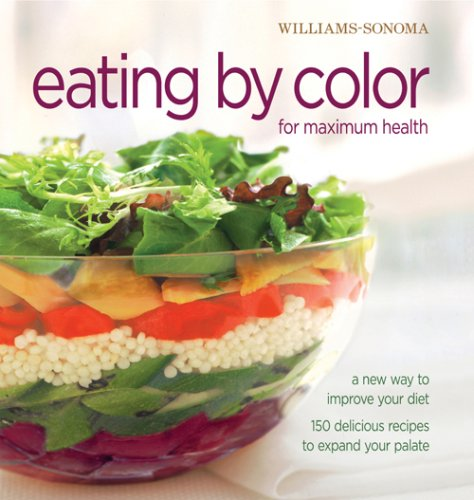 Williams-Sonoma Eating by Color for maximum health: A New Way to Improve Your Diet; 150 delicious ways to expand your palate (Essentials) (0848731905) by Georgeanne Brennan