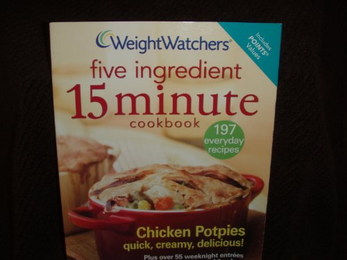 Weight Watchers Five Ingredient 15 Minute Cookbook- 197 everyday recipes
