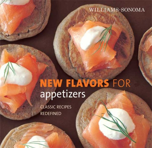 9780848732578: Williams-Sonoma New Flavors for Appetizers: Classic Recipes Redefined (New Flavors For Series)