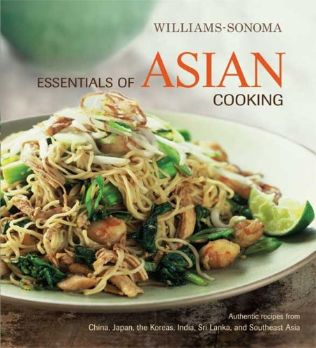 9780848732684: Williams-Sonoma Essentials of Asian Cooking: Authentic Recipes from China, Japan, India, Southeast Asia, and Sri Lanka