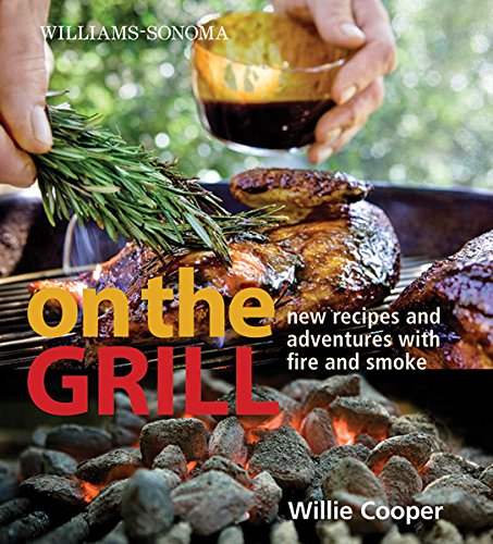 9780848732691: Williams-Sonoma on the Grill: Adventures in Fire and Smoke