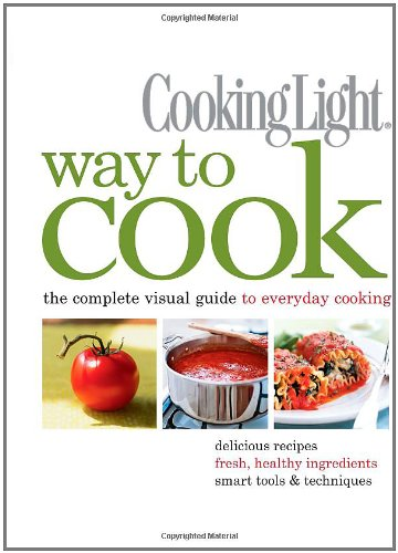 9780848732929: Way to Cook: The Complete Visual Guide to Everyday Cooking (Cooking Light)
