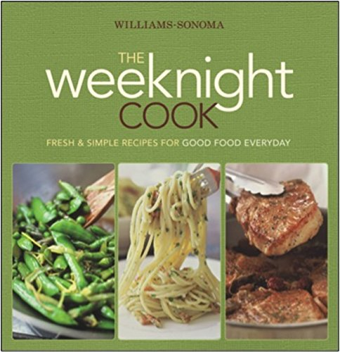 9780848732936: Williams-Sonoma The Weeknight Cook: Fresh & Simple Recipes for Good Food Everyday