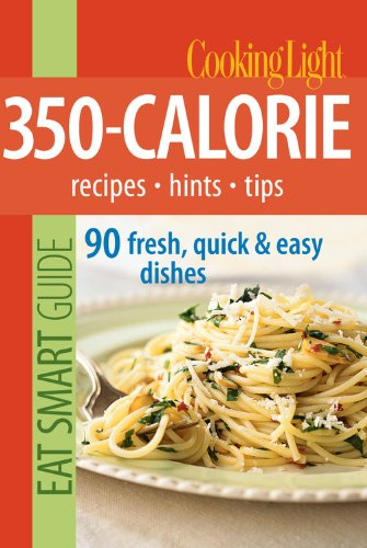 9780848732981: Cooking Light Eat Smart Guide: 350-Calorie: Recipes - Hints - Tips: 90 Fresh, Quick & Easy Dishes
