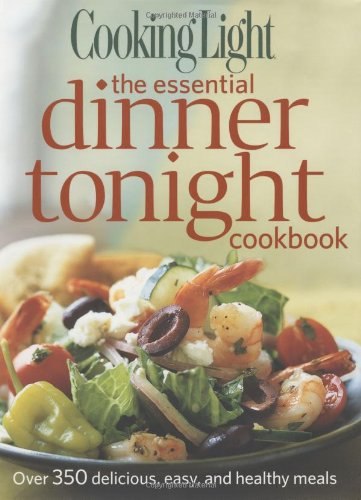 9780848733025: Cooking Light the Essential Dinner Tonight Cookbook: Over 350 Delicious, Easy, and Healthy Meals
