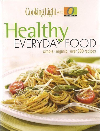 Healthy Everyday Food: Simple, Organic, Over 300 Recipes