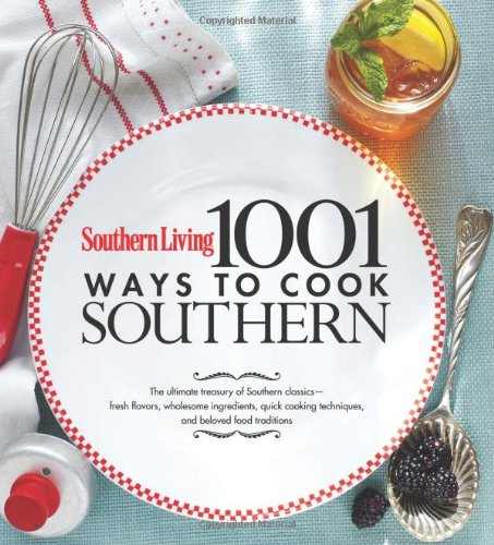 9780848733117: Southern Living 1001 Ways to Cook Southern: The Ultimate Treasury of Southern Classics- Fresh Flavors, Wholesome Ingredients, Quick Cooking Techniques, and Beloved Food Traditions