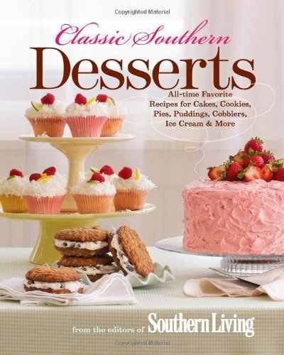 9780848733308: Classic Southern Desserts: All-Time Favorite Recipes for Cakes, Cookies, Pies, Puddings, Cobblers, Ice Cream & More