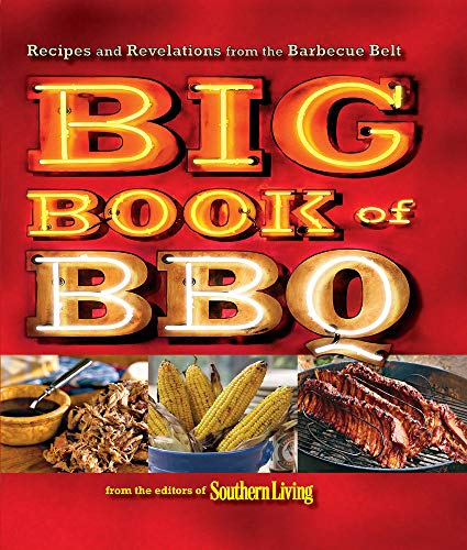 Big Book of BBQ: Recipes and Revelations from the Barbecue Belt (Paperback): Of Southern Living ...