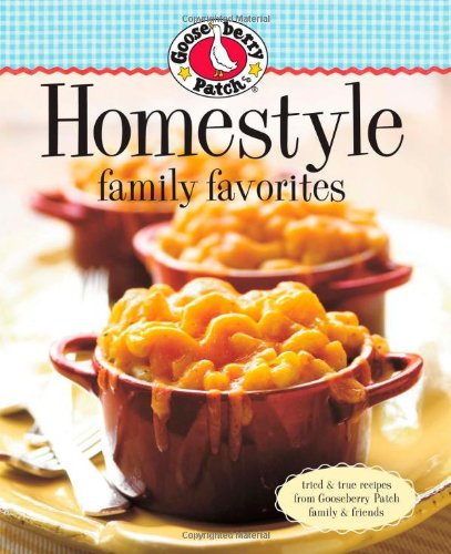 9780848733421: Gooseberry Patch Homestyle Family Favorites: Tried & True Recipes from Gooseberry Patch Family & Friends (Gooseberry Patch (Hardcover))