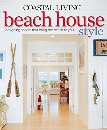 9780848733643: Coastal Living Beach House Style: Designing Spaces That Bring the Beach to You