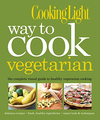 9780848733667: Way to Cook Vegetarian: The Complete Visual Guide to Healthy Vegetarian & Vegan Cooking (Cooking Light)