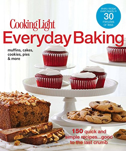 9780848734411: Cooking Light Everyday Baking: 150 Quick & Simple Recipes...Good to the Last Crumb