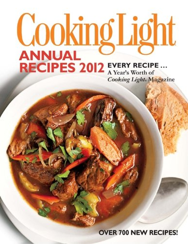 9780848734749: Cooking Light Annual Recipes 2012: Every Recipe... A Year's Worth of Cooking Light Magazine