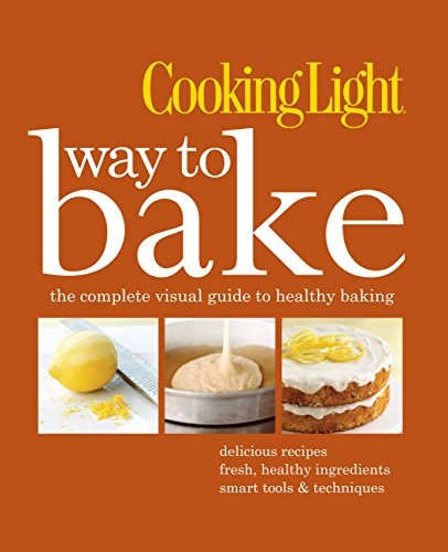 9780848734756: Cooking Light Way to Bake: The Complete Visual Guide to Healthy Baking - Delicious Recipes, Fresh Healthy Ingredients, Smart Tools & Techniques