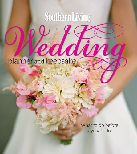 9780848734893: Southern Living Wedding Planner and Keepsake: What to Do Before Saying I Do