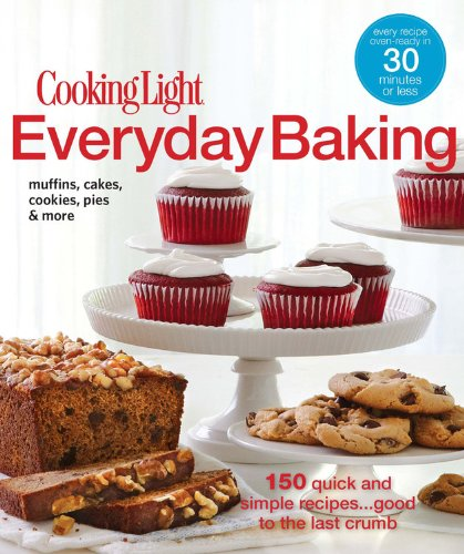9780848735180: Cooking Light Everyday Baking: 150 Quick and Simple Recipes...Good to the Last Crumb
