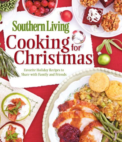 Cooking for Christmas: Favorite Holiday Recipes to Share with Family and Friends (Southern Living...