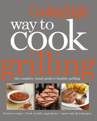 9780848735937: Cooking Light Way to Cook Grilling: The Complete Visual Guide to Healthy Grilling