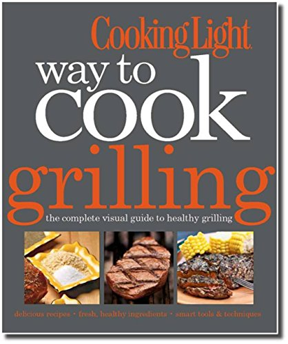 9780848735944: Cooking Light Way to Cook Grilling: The Complete Visual Guide to Healthy Grilling