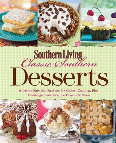 9780848736439: Classic Southern Desserts: All-Time Favorite Recipes for Cakes, Cookies, Pies, Pudding, Cobblers, Ice Cream & More (Southern Living (Paperback Oxmoor))