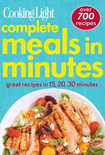 9780848736477: Cooking Light Complete Meals in Minutes: Great Recipes in 15,20,30 Minutes