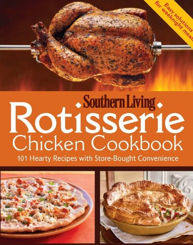 Rotisserie Chicken Cookbook: 101 hearty dishes with store-bought convenience
