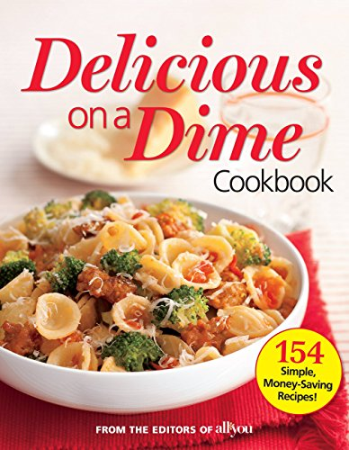 9780848738167: All You Delicious on a Dime: 154 Simple, Money-Saving Recipes
