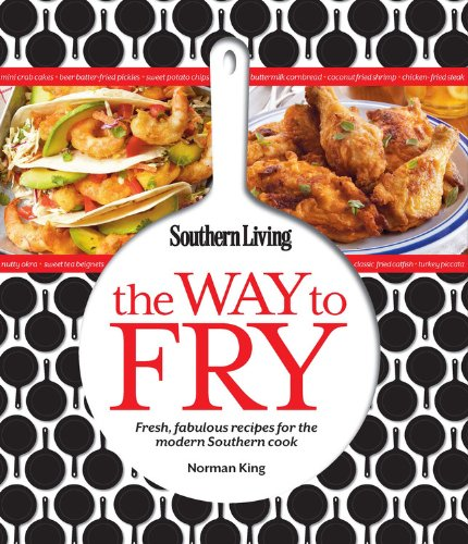 9780848738181: Southern Living The Way to Fry: Fresh, fabulous recipes for the modern Southern cook