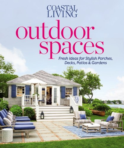 9780848739133: Coastal Living Outdoor Spaces: Fresh Ideas for Stylish Porches, Decks, Patios & Gardens