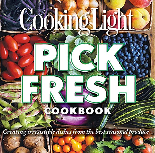 9780848739157: Cooking Light Pick Fresh Cookbook: Creating irresistible dishes from the best seasonal produce