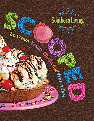 9780848742959: Southern Living Scooped: Ice Cream Treats, Cheats, and Frozen Eats