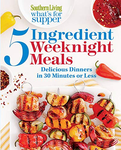 Southern Living What's for Supper: 5-Ingedient Weeknight Meals Format: Paperback