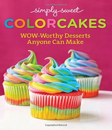 9780848743048: Simply Sweet ColorCakes: Wow-Worthy Desserts Anyone Can Make