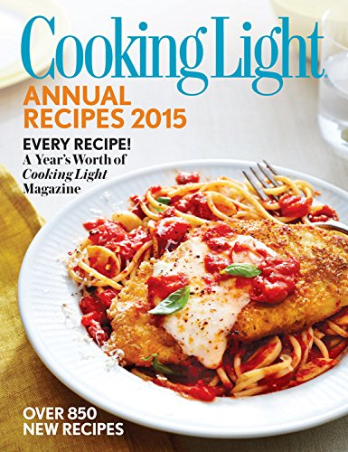 9780848743628: Cooking Light Annual Recipes 2015: Every Recipe! a Year's Worth of Cooking Light Magazine
