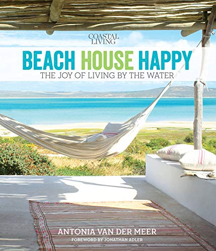 9780848744298: Coastal Living Beach House Happy: The Joy of Living by the Water