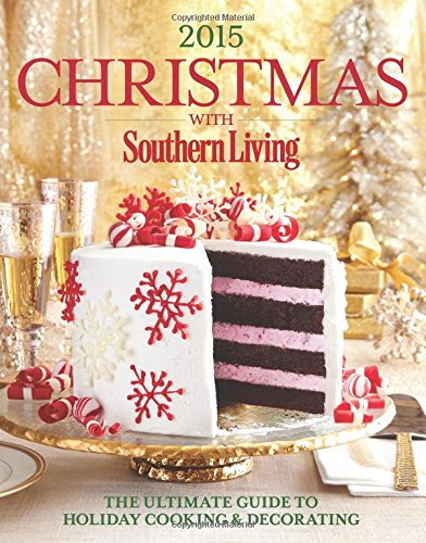 9780848744670: Christmas with Southern Living 2015: The Ultimate Guide to Holiday Cooking & Decorating