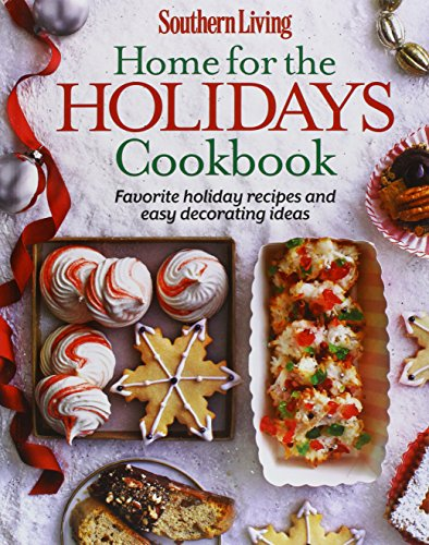 9780848745493: Southern Living Home for the Holidays Cookbook: Favorite holiday recipes and easy decorating ideas