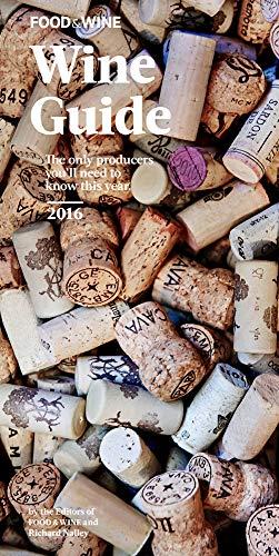 Food & Wine Wine Guide 2016: Editors of Food & Wine; Richard Nalley