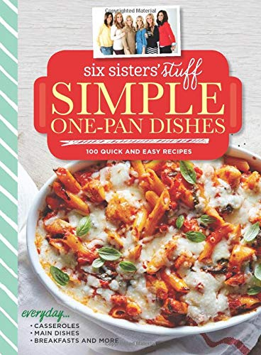9780848753689: Six Sisters' Stuff Simple One-Pan Dishes: 100 Quick and Easy Recipes