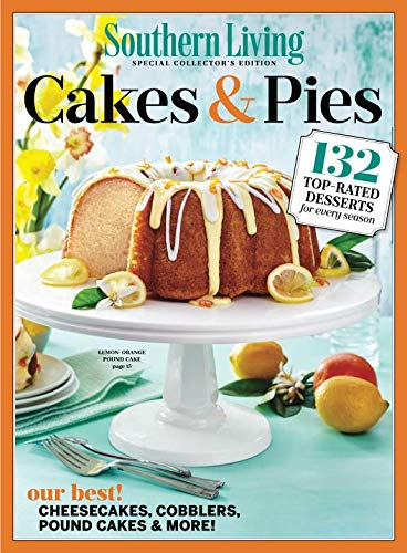 SOUTHERN LIVING Cakes & Pies: 132 Top-Rated Desserts for Every Season: The Editors of Southern ...