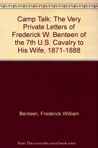 9780848800017: Camp Talk: The Very Private Letters of Frederick W. Benteen of the 7th U.S. Cavalry to His Wife, 1871-1888