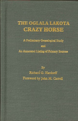 9780848800192: The Oglala Lakota Crazy Horse: A Preliminary Genealogical Study and an Annotated Listing of Primary Sources