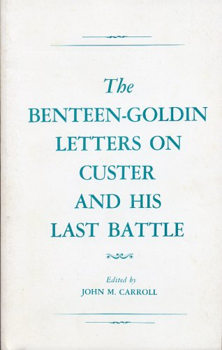 The Benteen-Goldin Letters on Custer and His Last Battle: Carroll, John M., Editor