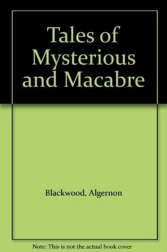 Tales of Mysterious and Macabre: Blackwood, Algernon