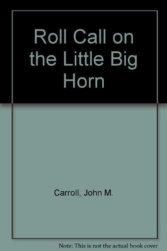 Roll Call on the Little Big Horn: Carroll, John M.