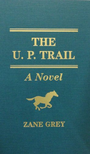 U.P. Trail: A Novel: Zane Grey