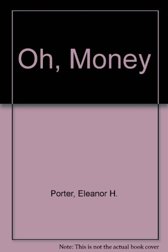 Oh, Money!Money! (9780848803056) by Eleanor H. Porter