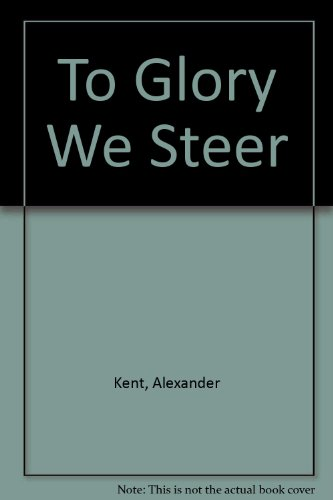 To Glory We Steer: Kent, Alexander